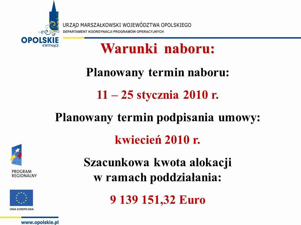 Warunki naboru: Planowany termin naboru: 11 – 25 stycznia 2010 r. Planowany termin podpisania umowy: kwiecień 2010 r. Szacunkowa kwota alokacji w rama