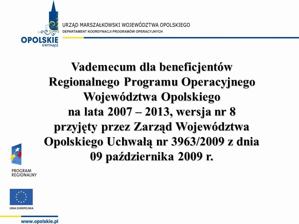 Vademecum dla beneficjentów Regionalnego Programu Operacyjnego Województwa Opolskiego na lata 2007 – 2013, wersja nr 8 przyjęty przez Zarząd Województwa Opolskiego Uchwałą nr 3963/2009 z dnia 09 października 2009 r.