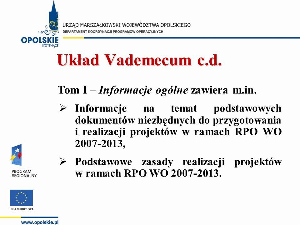 Tom I – Informacje ogólne zawiera m.in.  Informacje na temat podstawowych dokumentów niezbędnych do przygotowania i realizacji projektów w ramach RPO
