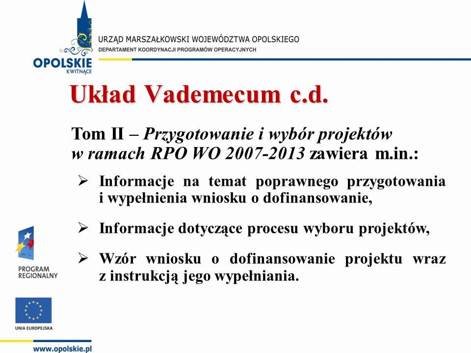 Tom II – Przygotowanie i wybór projektów w ramach RPO WO 2007-2013 zawiera m.in.:  Informacje na temat poprawnego przygotowania i wypełnienia wniosku