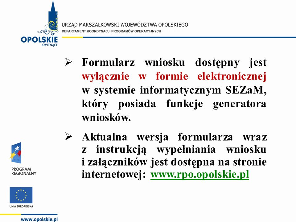  Formularz wniosku dostępny jest wyłącznie w formie elektronicznej w systemie informatycznym SEZaM, który posiada funkcje generatora wniosków.  Aktu