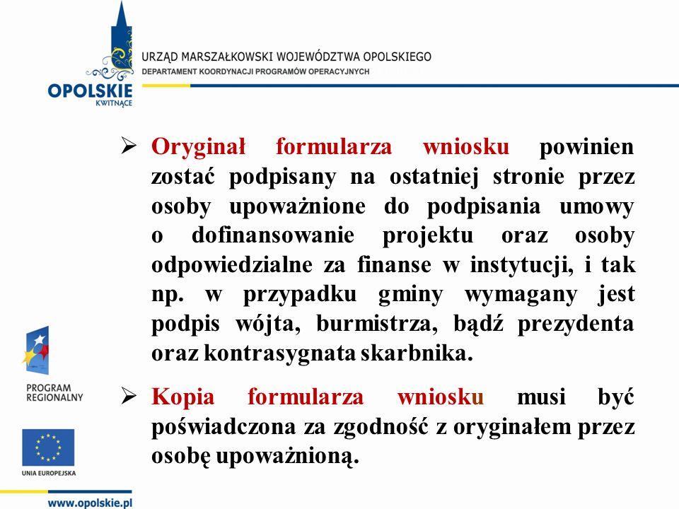  Oryginał formularza wniosku powinien zostać podpisany na ostatniej stronie przez osoby upoważnione do podpisania umowy o dofinansowanie projektu ora