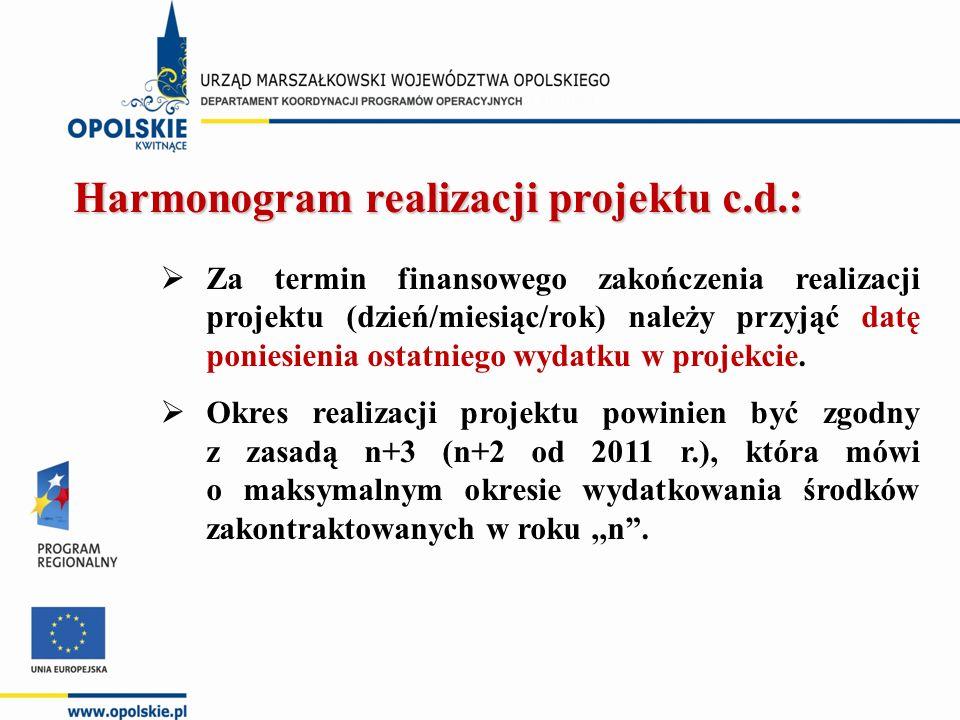 Harmonogram realizacji projektu c.d.:  Za termin finansowego zakończenia realizacji projektu (dzień/miesiąc/rok) należy przyjąć datę poniesienia osta