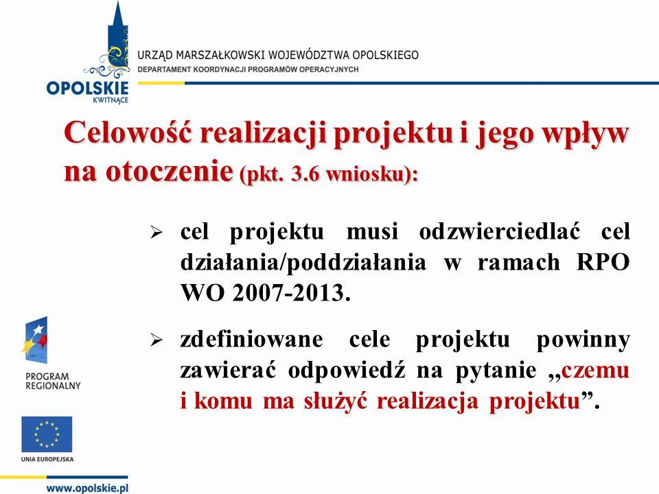 Celowość realizacji projektu i jego wpływ na otoczenie (pkt. 3.6 wniosku):  cel projektu musi odzwierciedlać cel działania/poddziałania w ramach RPO