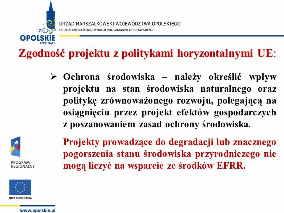 Zgodność projektu z politykami horyzontalnymi UE:  Ochrona środowiska – należy określić wpływ projektu na stan środowiska naturalnego oraz politykę z