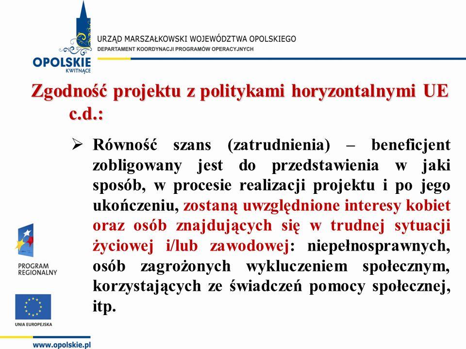 Zgodność projektu z politykami horyzontalnymi UE c.d.:  Równość szans (zatrudnienia) – beneficjent zobligowany jest do przedstawienia w jaki sposób,