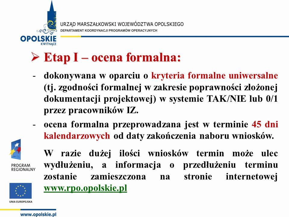  Etap I – ocena formalna: -dokonywana w oparciu o kryteria formalne uniwersalne (tj. zgodności formalnej w zakresie poprawności złożonej dokumentacji