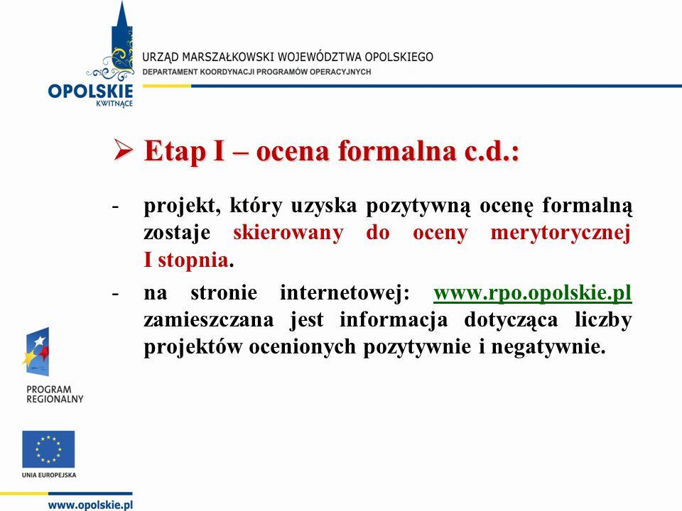  Etap I – ocena formalna c.d.: -projekt, który uzyska pozytywną ocenę formalną zostaje skierowany do oceny merytorycznej I stopnia.