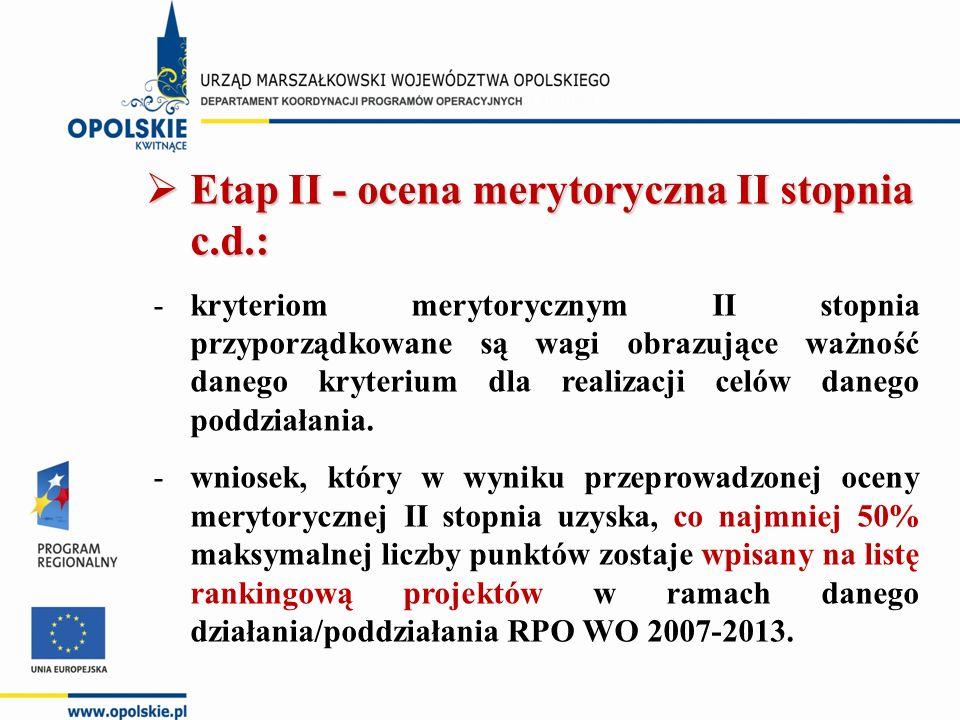  Etap II - ocena merytoryczna II stopnia c.d.: -kryteriom merytorycznym II stopnia przyporządkowane są wagi obrazujące ważność danego kryterium dla realizacji celów danego poddziałania.