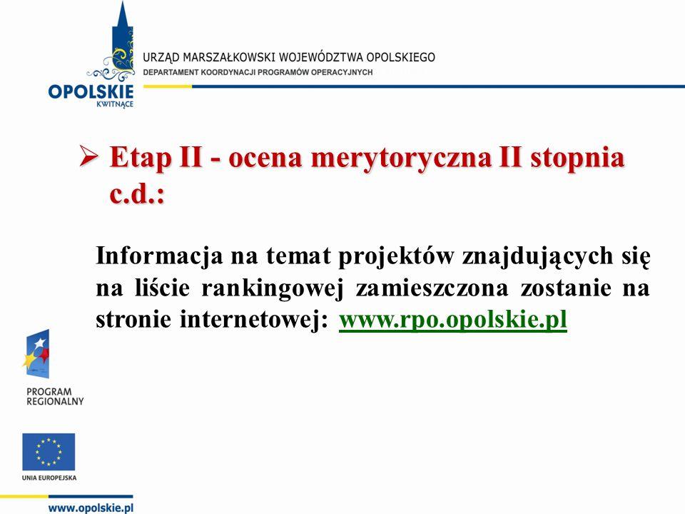  Etap II - ocena merytoryczna II stopnia c.d.: Informacja na temat projektów znajdujących się na liście rankingowej zamieszczona zostanie na stronie internetowej: www.rpo.opolskie.pl