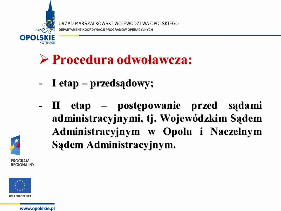  Procedura odwoławcza: -I etap – przedsądowy; -II etap – postępowanie przed sądami administracyjnymi, tj. Wojewódzkim Sądem Administracyjnym w Opolu