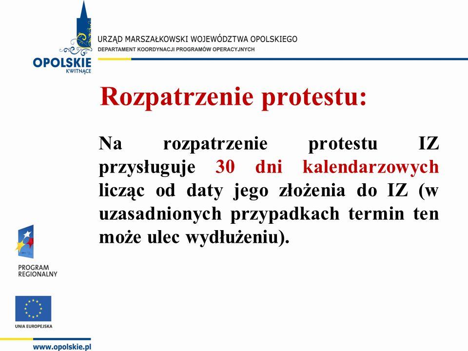 Rozpatrzenie protestu: Na rozpatrzenie protestu IZ przysługuje 30 dni kalendarzowych licząc od daty jego złożenia do IZ (w uzasadnionych przypadkach termin ten może ulec wydłużeniu).