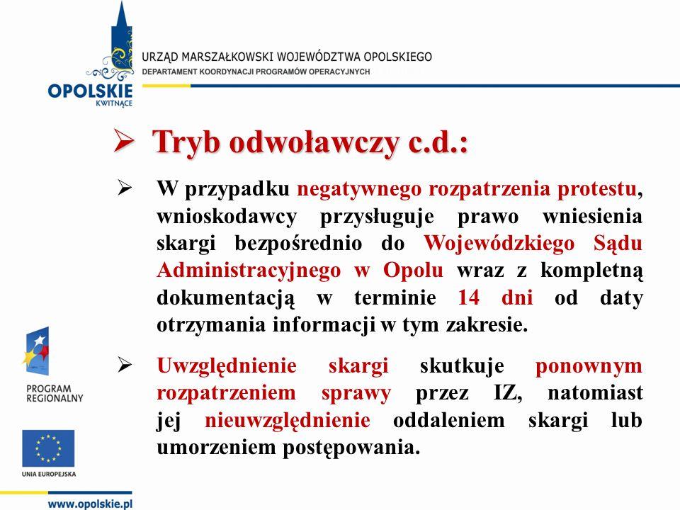  Tryb odwoławczy c.d.:  W przypadku negatywnego rozpatrzenia protestu, wnioskodawcy przysługuje prawo wniesienia skargi bezpośrednio do Wojewódzkiego Sądu Administracyjnego w Opolu wraz z kompletną dokumentacją w terminie 14 dni od daty otrzymania informacji w tym zakresie.