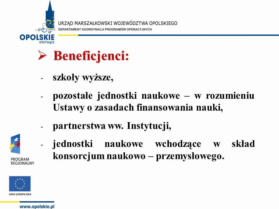 - szkoły wyższe, - pozostałe jednostki naukowe – w rozumieniu Ustawy o zasadach finansowania nauki, - partnerstwa ww. Instytucji, - jednostki naukowe