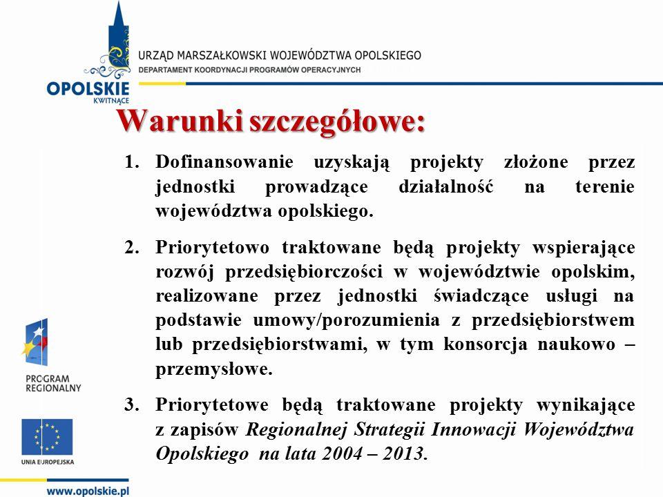 1.Dofinansowanie uzyskają projekty złożone przez jednostki prowadzące działalność na terenie województwa opolskiego. 2.Priorytetowo traktowane będą pr