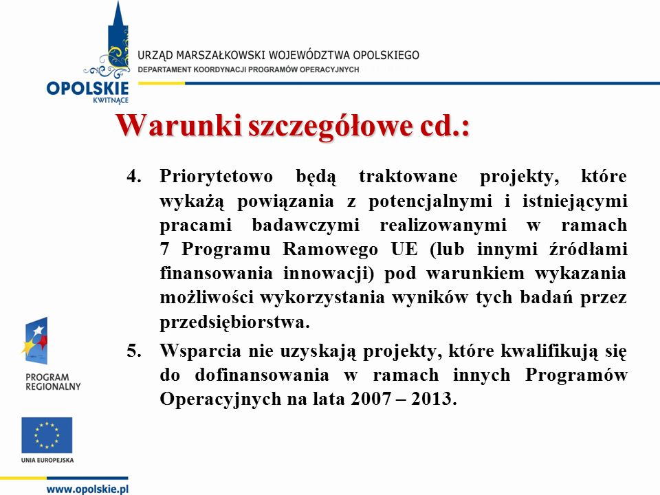 Warunki szczegółowe cd.: 4.Priorytetowo będą traktowane projekty, które wykażą powiązania z potencjalnymi i istniejącymi pracami badawczymi realizowan
