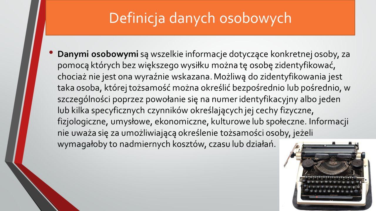 Definicja danych osobowych Danymi osobowymi są wszelkie informacje dotyczące konkretnej osoby, za pomocą których bez większego wysiłku można tę osobę zidentyfikować, chociaż nie jest ona wyraźnie wskazana.