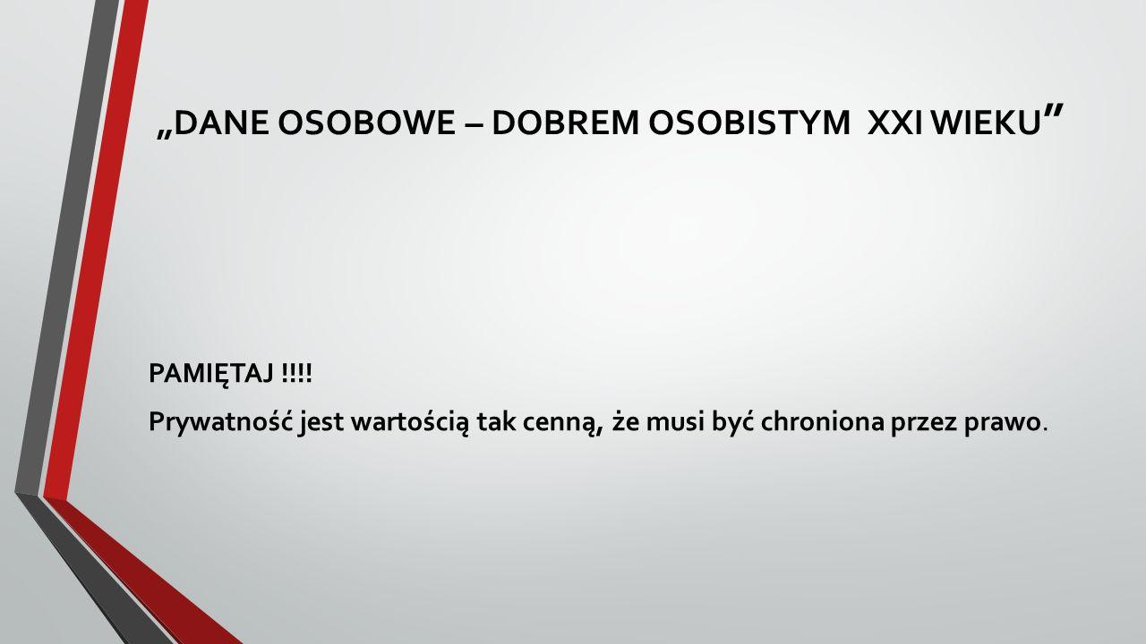 """""""DANE OSOBOWE – DOBREM OSOBISTYM XXI WIEKU PAMIĘTAJ !!!."""
