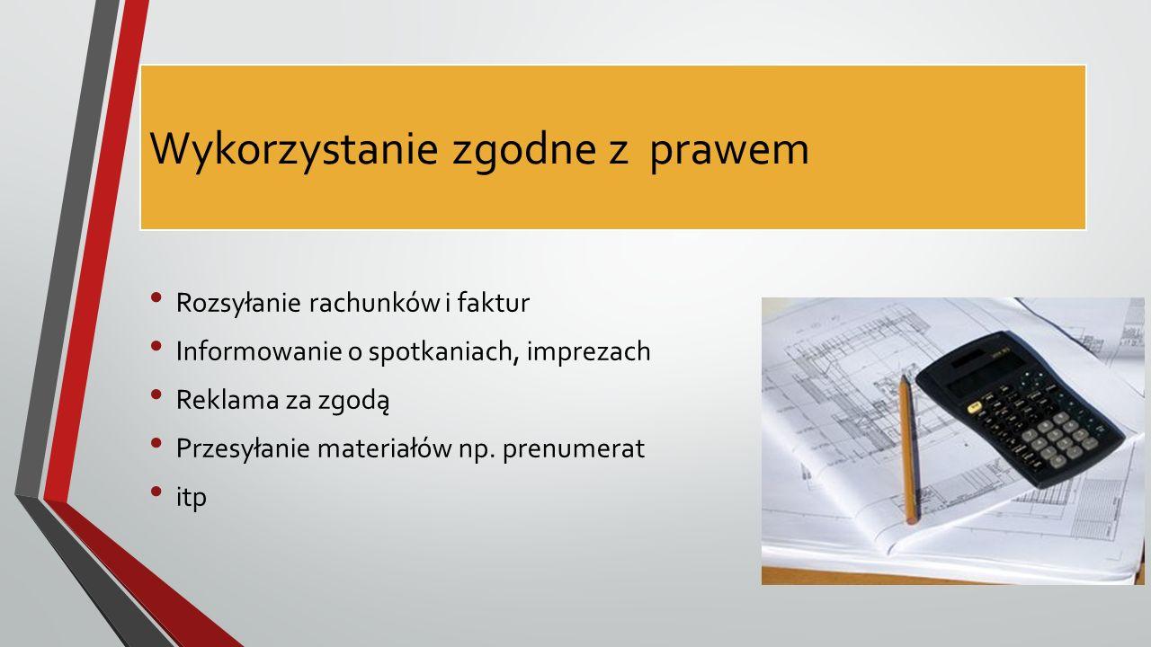 Wykorzystanie zgodne z prawem Rozsyłanie rachunków i faktur Informowanie o spotkaniach, imprezach Reklama za zgodą Przesyłanie materiałów np.