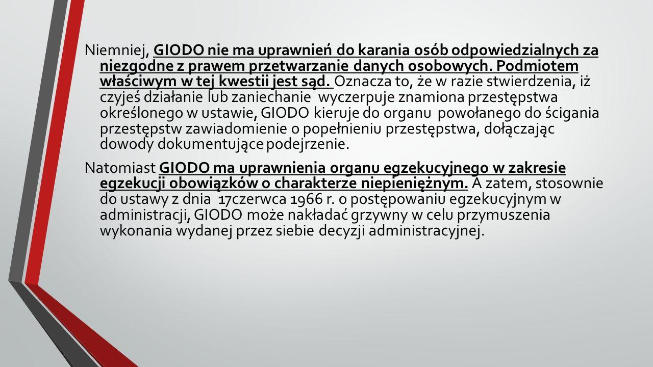 Niemniej, GIODO nie ma uprawnień do karania osób odpowiedzialnych za niezgodne z prawem przetwarzanie danych osobowych.