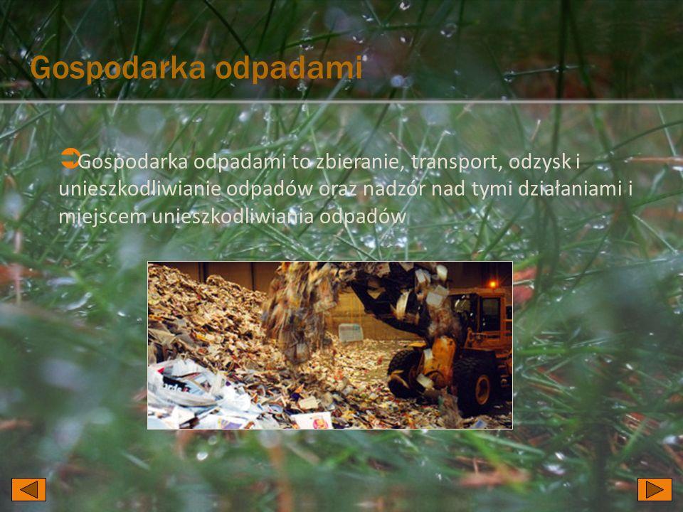  Gospodarka odpadami to zbieranie, transport, odzysk i unieszkodliwianie odpadów oraz nadzór nad tymi działaniami i miejscem unieszkodliwiania odpadów Gospodarka odpadami