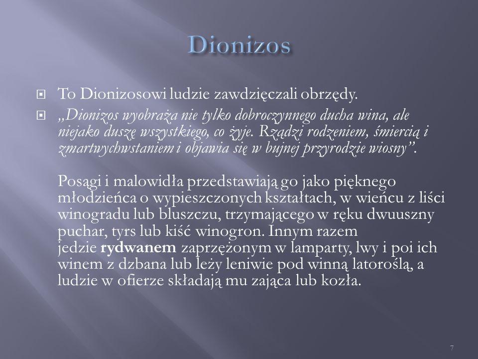  To Dionizosowi ludzie zawdzięczali obrzędy.