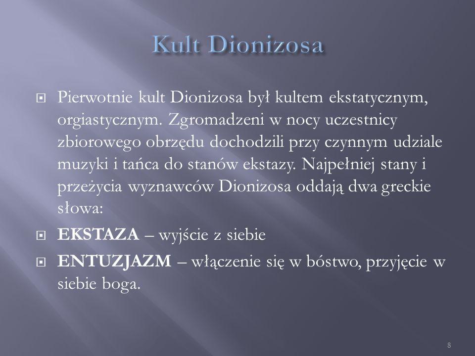  Pierwotnie kult Dionizosa był kultem ekstatycznym, orgiastycznym.