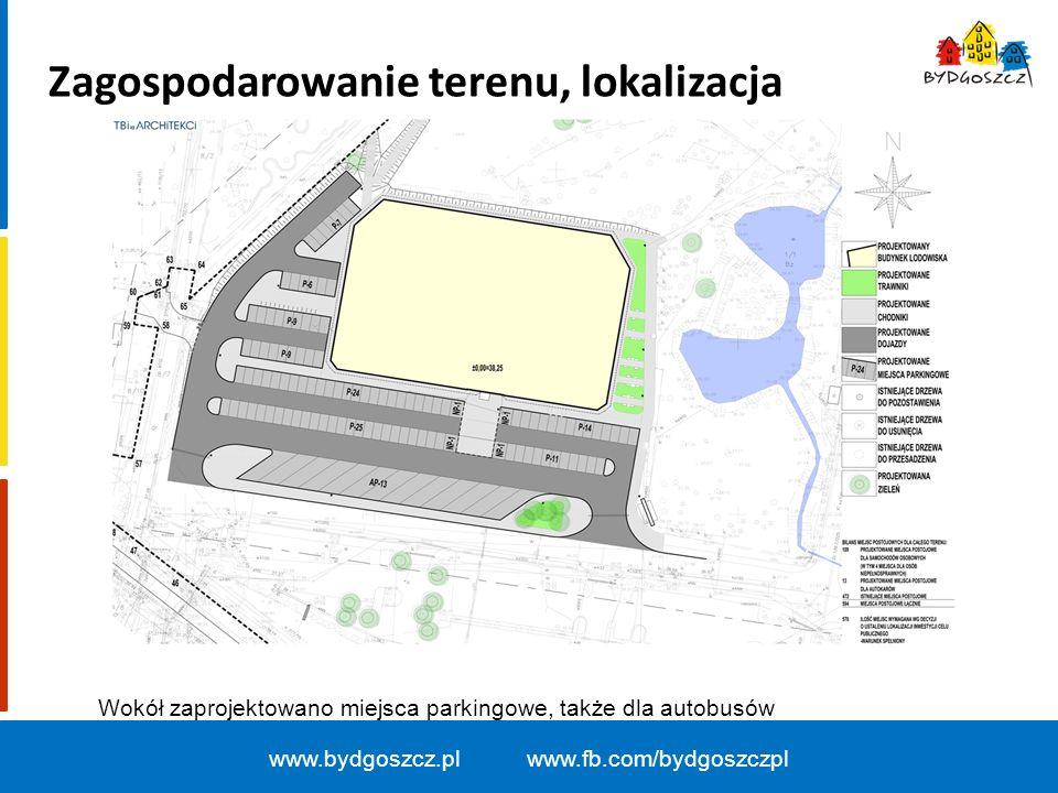 www.bydgoszcz.pl www.fb.com/bydgoszczpl Zagospodarowanie terenu, lokalizacja Wokół zaprojektowano miejsca parkingowe, także dla autobusów