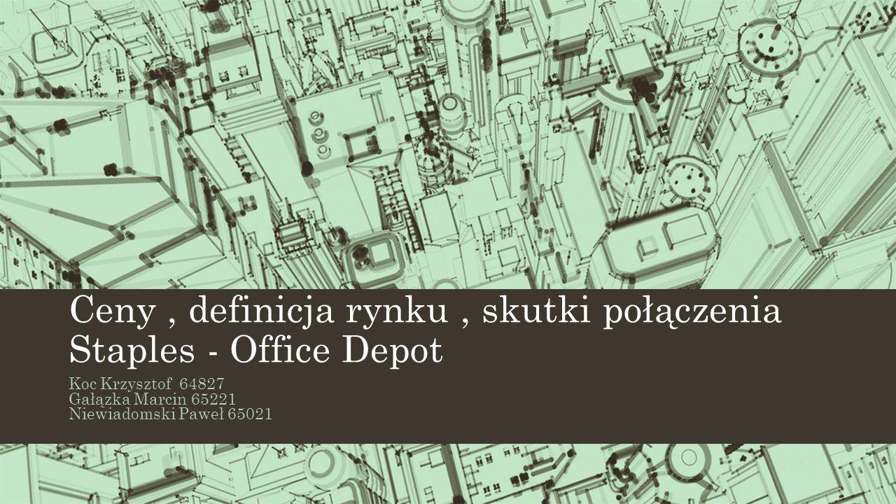 Ceny, definicja rynku, skutki połączenia Staples - Office Depot Koc Krzysztof 64827 Gałązka Marcin 65221 Niewiadomski Paweł 65021