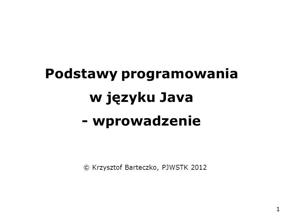 1 Podstawy programowania w języku Java - wprowadzenie © Krzysztof Barteczko, PJWSTK 2012