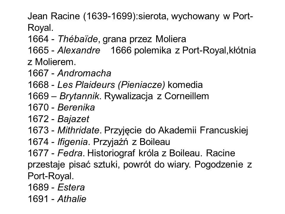 Jean Racine (1639-1699):sierota, wychowany w Port- Royal.