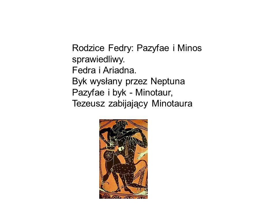Rodzice Fedry: Pazyfae i Minos sprawiedliwy. Fedra i Ariadna.