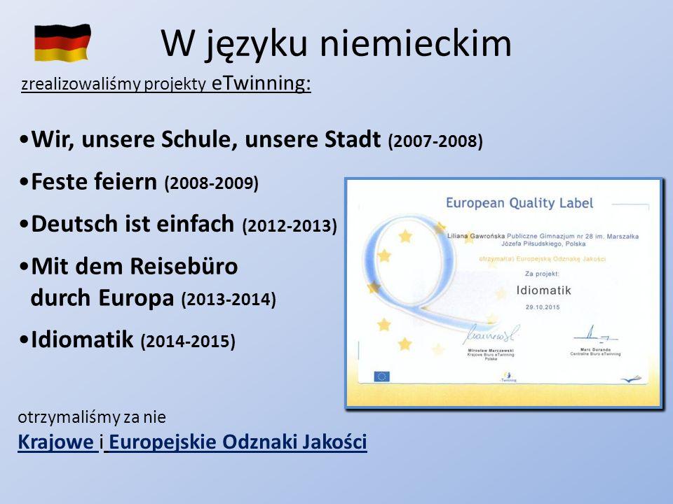 W języku niemieckim zrealizowaliśmy projekty eTwinning: Wir, unsere Schule, unsere Stadt (2007-2008) Feste feiern (2008-2009) Deutsch ist einfach (2012-2013) Mit dem Reisebüro durch Europa (2013-2014) otrzymaliśmy za nie Krajowe i Europejskie Odznaki Jakości Idiomatik (2014-2015)