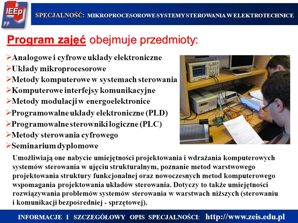 Program zajęć obejmuje przedmioty:  Analogowe i cyfrowe układy elektroniczne  Układy mikroprocesorowe  Metody komputerowe w systemach sterowania 