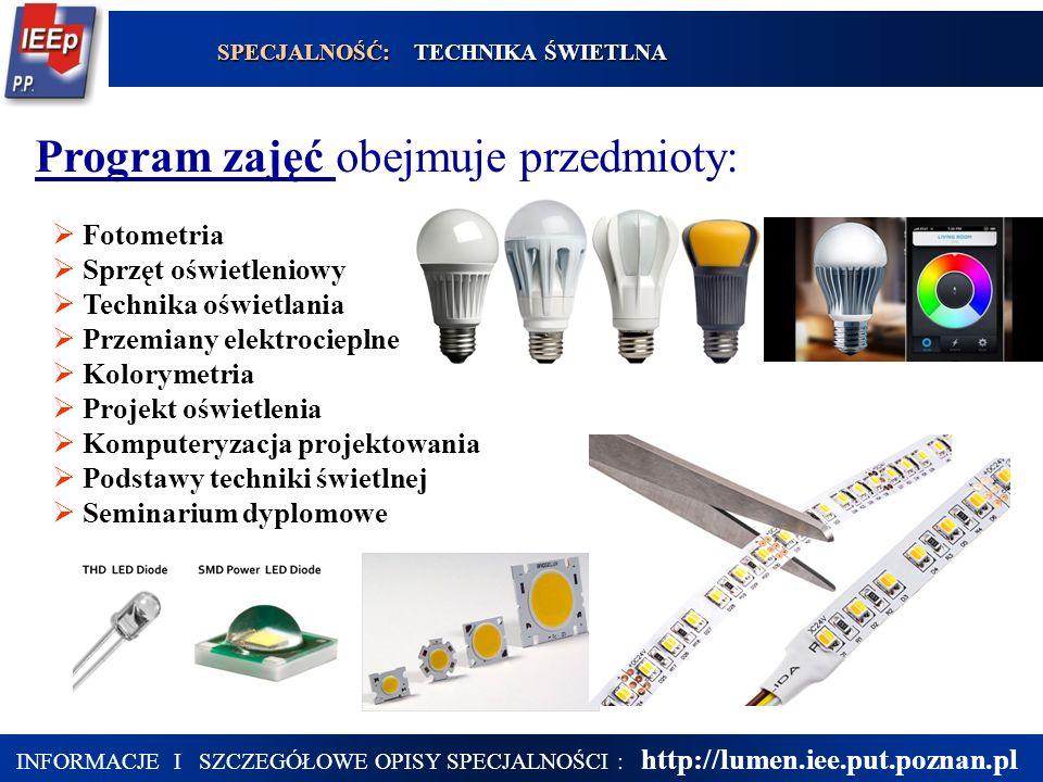 20 Program zajęć obejmuje przedmioty:  Fotometria  Sprzęt oświetleniowy  Technika oświetlania  Przemiany elektrocieplne  Kolorymetria  Projekt o