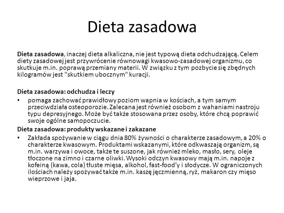 Dieta zasadowa Dieta zasadowa, inaczej dieta alkaliczna, nie jest typową dieta odchudzającą. Celem diety zasadowej jest przywrócenie równowagi kwasowo