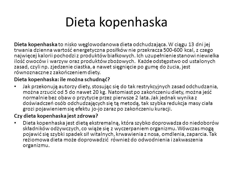Dieta kopenhaska Dieta kopenhaska to nisko węglowodanowa dieta odchudzająca. W ciągu 13 dni jej trwania dzienna wartość energetyczna posiłków nie prze