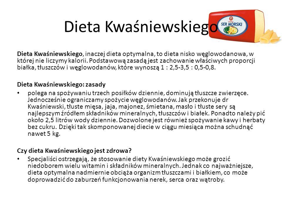Dieta Kwaśniewskiego Dieta Kwaśniewskiego, inaczej dieta optymalna, to dieta nisko węglowodanowa, w której nie liczymy kalorii. Podstawową zasadą jest