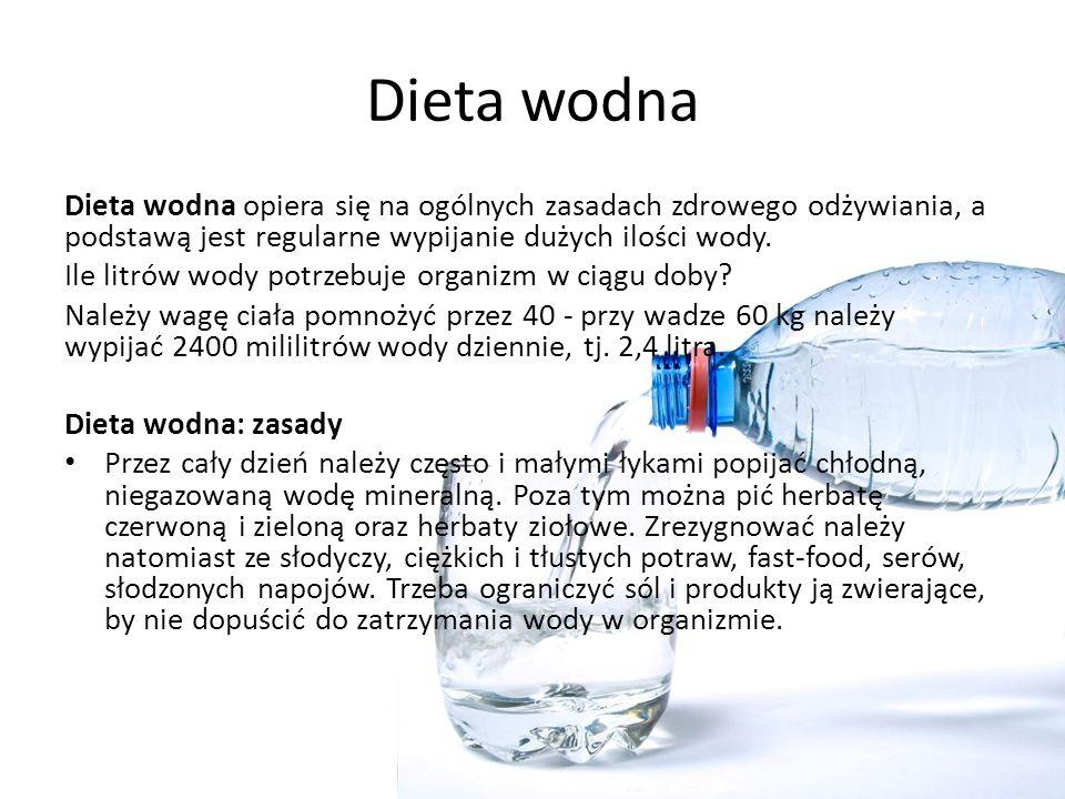 Dieta wodna Dieta wodna opiera się na ogólnych zasadach zdrowego odżywiania, a podstawą jest regularne wypijanie dużych ilości wody. Ile litrów wody p
