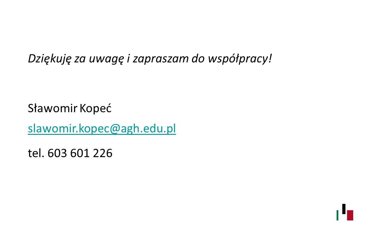 Dziękuję za uwagę i zapraszam do współpracy! Sławomir Kopeć slawomir.kopec@agh.edu.pl slawomir.kopec@agh.edu.pl tel. 603 601 226