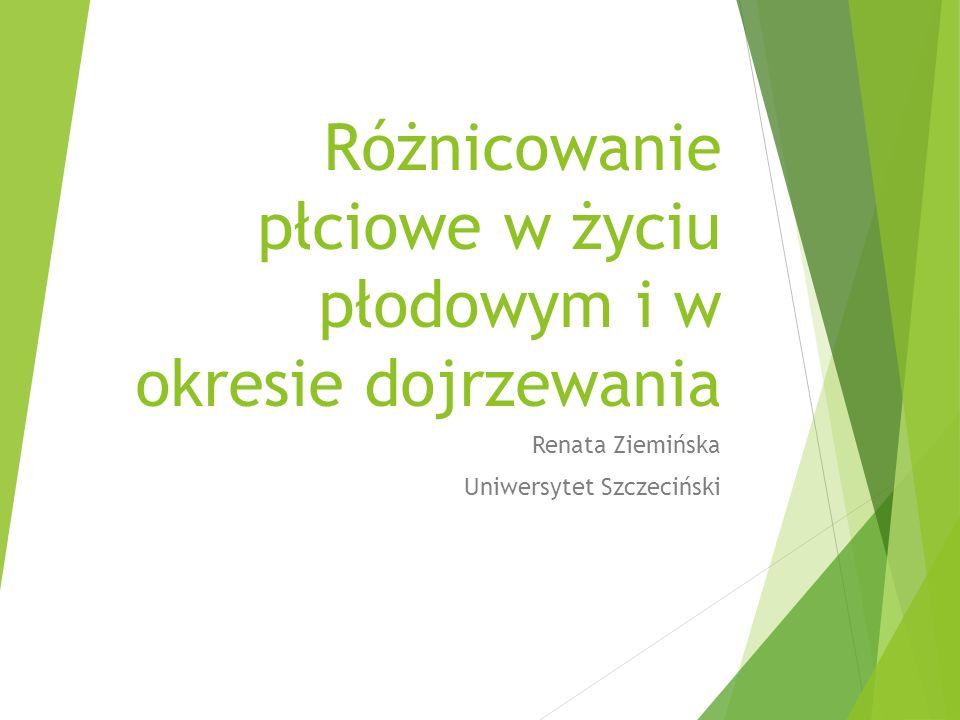 Różnicowanie płciowe w życiu płodowym i w okresie dojrzewania Renata Ziemińska Uniwersytet Szczeciński