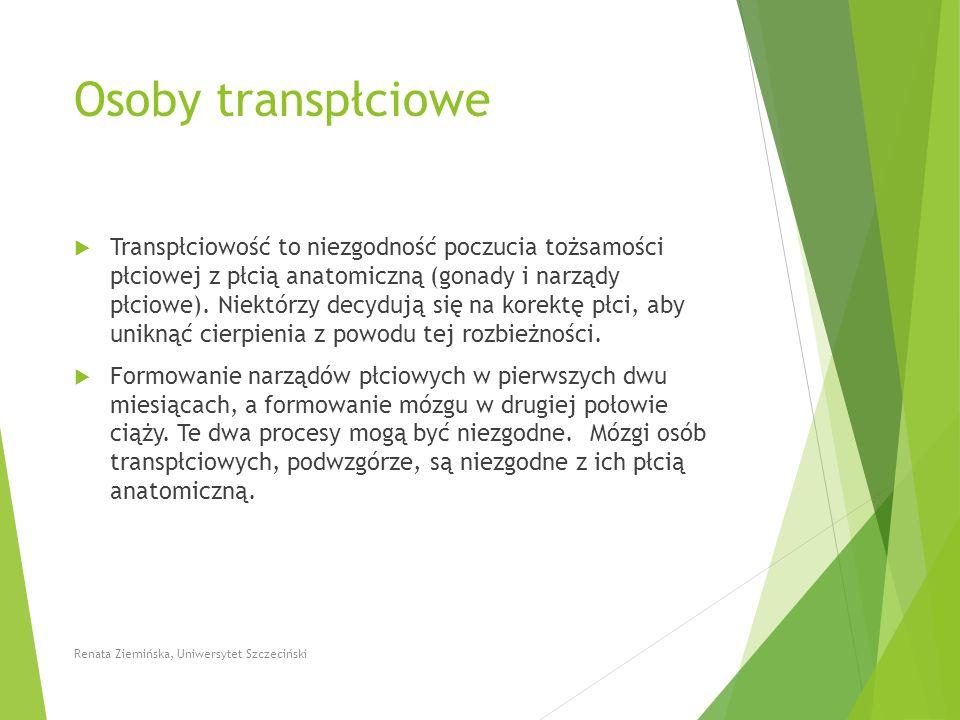 Osoby transpłciowe  Transpłciowość to niezgodność poczucia tożsamości płciowej z płcią anatomiczną (gonady i narządy płciowe). Niektórzy decydują się
