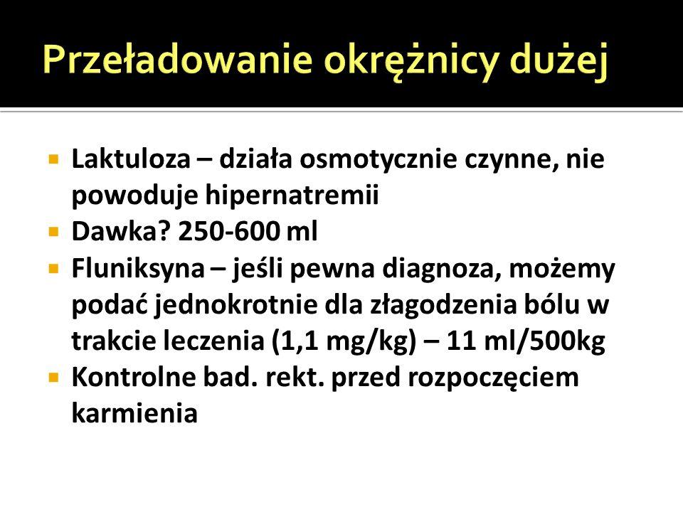  Laktuloza – działa osmotycznie czynne, nie powoduje hipernatremii  Dawka.