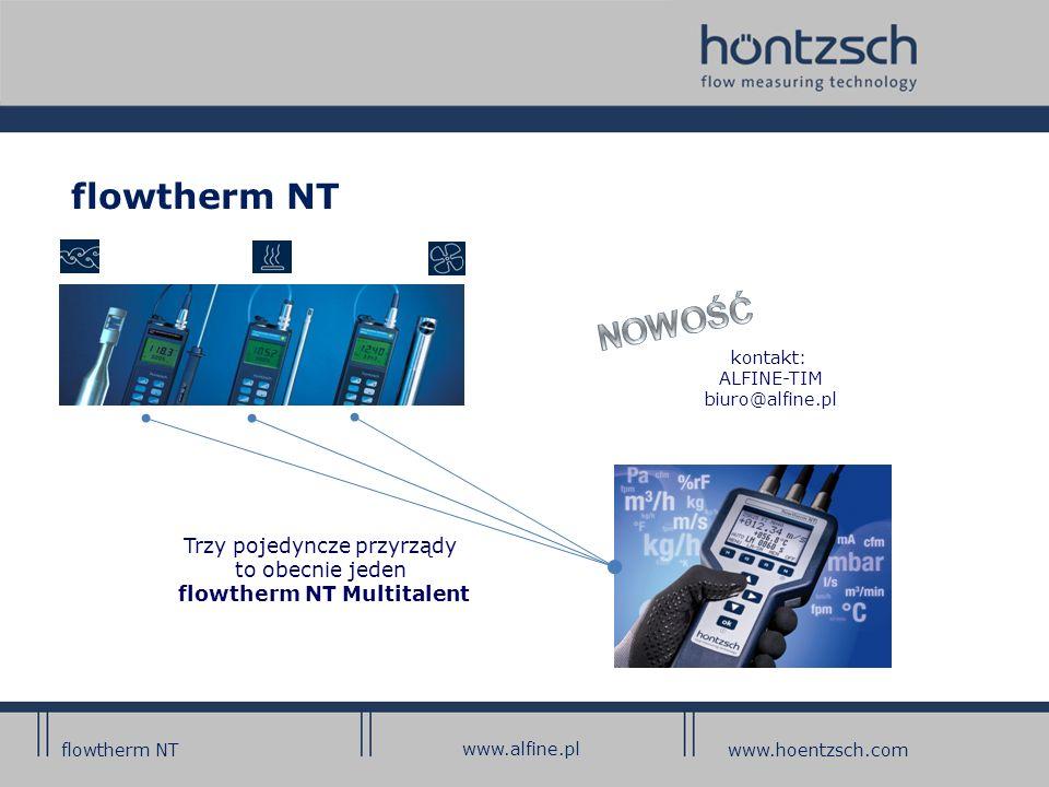 flowtherm NT www.hoentzsch.com Trzy pojedyncze przyrządy to obecnie jeden flowtherm NT Multitalent www.alfine.pl kontakt: ALFINE-TIM biuro@alfine.pl