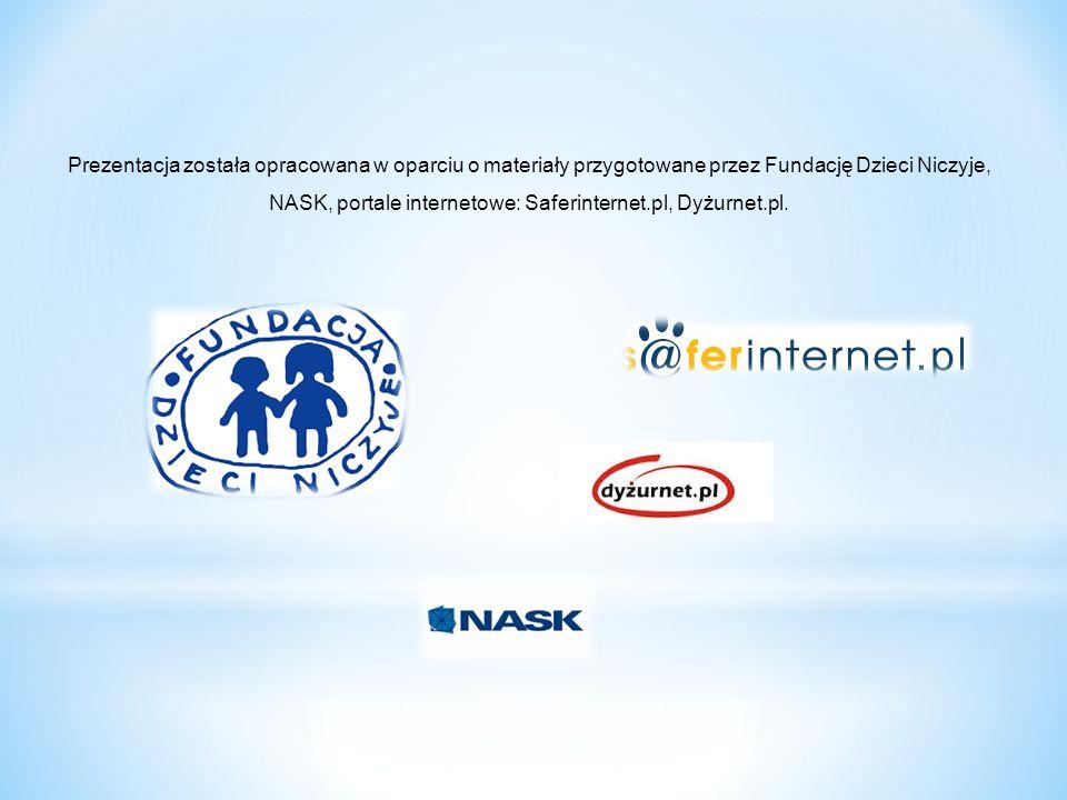 Prezentacja została opracowana w oparciu o materiały przygotowane przez Fundację Dzieci Niczyje, NASK, portale internetowe: Saferinternet.pl, Dyżurnet.pl.