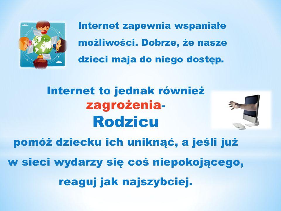 Internet zapewnia wspaniałe możliwości. Dobrze, że nasze dzieci maja do niego dostęp.