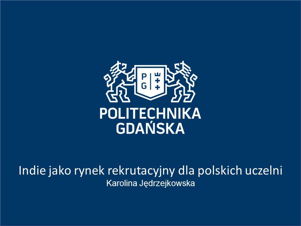 Indie jako rynek rekrutacyjny dla polskich uczelni Karolina Jędrzejkowska