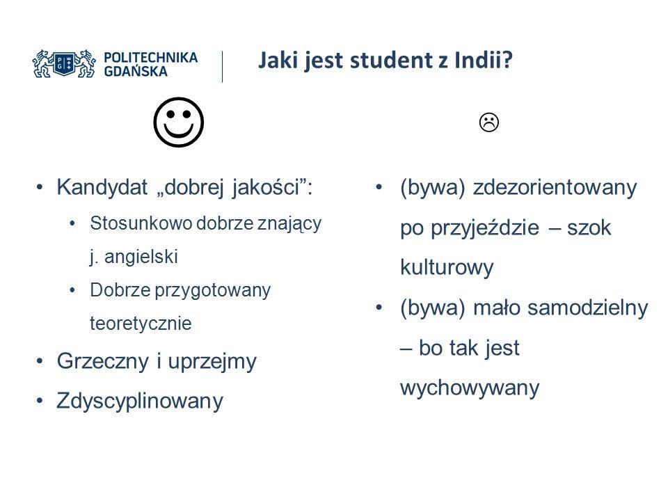 """Jaki jest student z Indii? Kandydat """"dobrej jakości"""": Stosunkowo dobrze znający j. angielski Dobrze przygotowany teoretycznie Grzeczny i uprzejmy Zdys"""