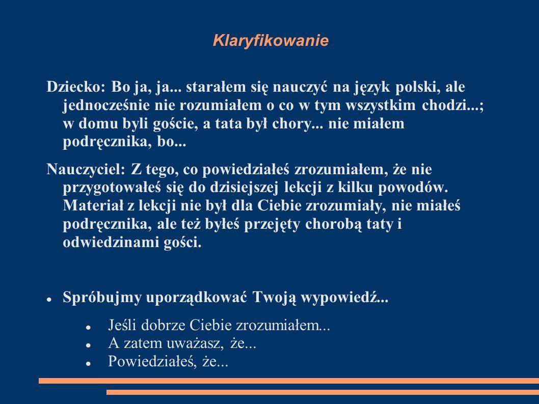 Klaryfikowanie Dziecko: Bo ja, ja... starałem się nauczyć na język polski, ale jednocześnie nie rozumiałem o co w tym wszystkim chodzi...; w domu byli