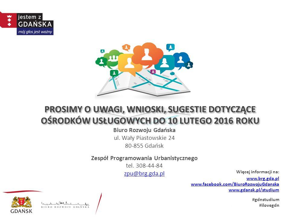 www.brg.gda.pl www.facebook.com/BiuroRozwojuGdanska www.gdansk.pl/studium #gdnstudium #ilovegdn Biuro Rozwoju Gdańska ul.